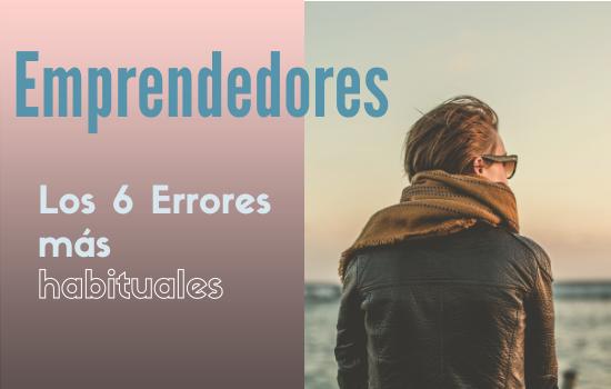 Emprendedores Los 6 Errores mas habituales